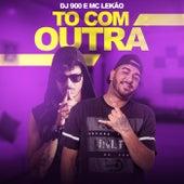 Tô Com Outra de DJ 900
