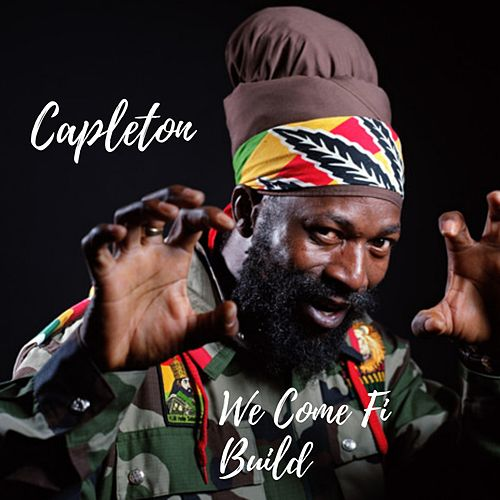 We Come Fi Build by Capleton