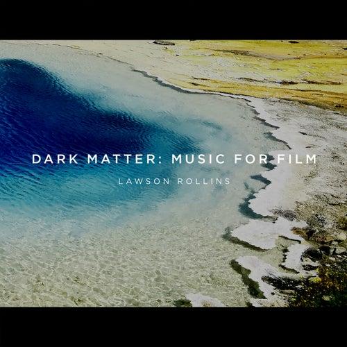 Dark Matter: Music for Film by Lawson Rollins
