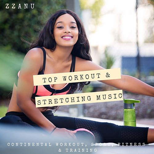 Top Workout & Stretching Music (Continental Workout, Sport, Fitness & Training) di ZZanu