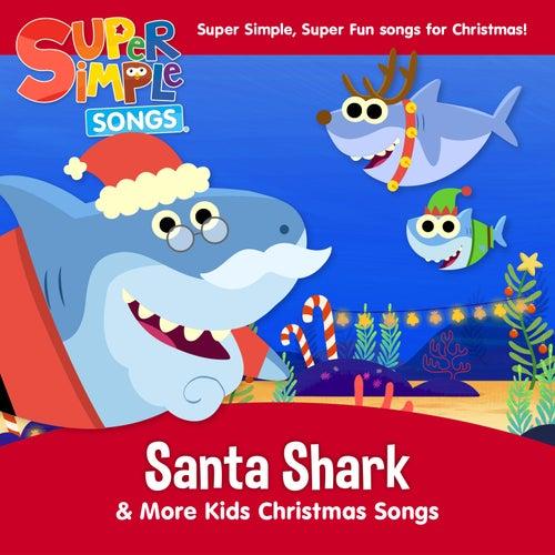 Santa Shark & More Kids Christmas Songs by Super Simple Songs