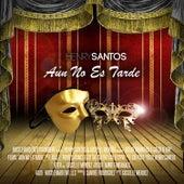 Aun No Es Tarde de Henry Santos