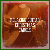Relaxing Guitar Christmas Carols by Various Artists