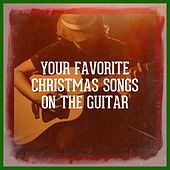 Your Favorite Christmas Songs on the Guitar by Various Artists
