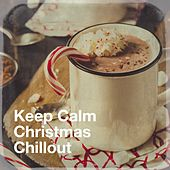Keep Calm Christmas Chillout by Various Artists