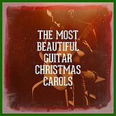 The Most Beautiful Guitar Christmas Carols by Various Artists