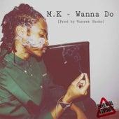 Wanna Do by MK