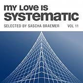 My Love Is Systematic, Vol. 11 (Selected by Sascha Braemer) von Various Artists
