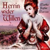 Herrin wider Willen - Die große Saga aus dem 30-jährigen Krieg (Ungekürzt) von Martha Sophie Marcus