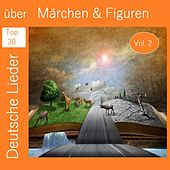 Top 30: Deutsche Lieder über Märchen & Figuren, Vol. 2 van Various Artists