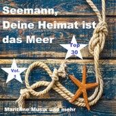 Top 30: Seemann, Deine Heimat ist das Meer - Maritime Musik und mehr, Vol. 1 von Various Artists