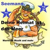 Top 30: Seemann, Deine Heimat ist das Meer - Maritime Musik und mehr, Vol. 4 von Various Artists