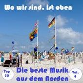 Top 30: Wo wir sind, ist oben - Die beste Musik aus dem Norden, Vol. 4 by Various Artists