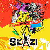 Party Don't Stop by Skazi