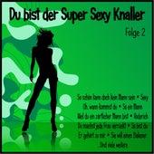 Du bist der Super Sexy Knaller, Folge 2 von Various Artists