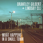 What Happens In A Small Town de Brantley Gilbert & Lindsay Ell