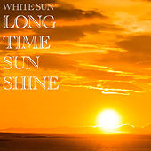 Long Time Sunshine by White Sun