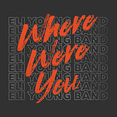 Where Were You von Eli Young Band