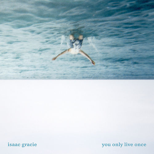 You Only Live Once by Isaac Gracie