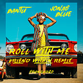 Roll With Me (Friend Within Remix) de Bantu
