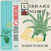 Library Music IV: Return Of The End Of Time by Spacebomb House Band