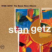 Stan Getz: The Bossa Nova Albums by Stan Getz