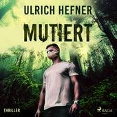 Mutiert (Ungekürzt) von Ulrich Hefner