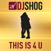 This Is 4 U by DJ Shog