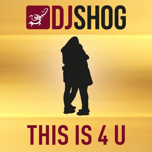 This Is 4 U von DJ Shog