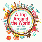 A Trip Around the World with the 101 Strings by Various Artists