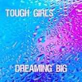 Dreaming Big de Tough Girls