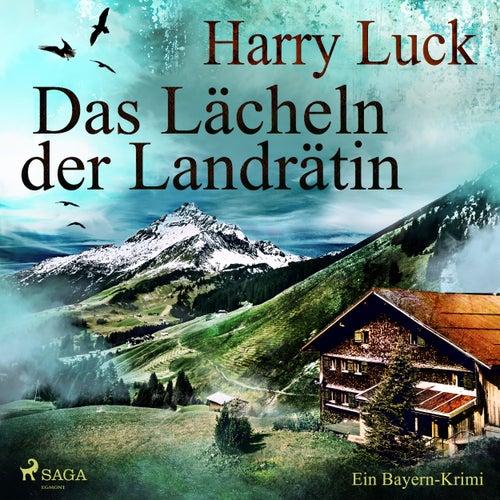 Das Lächeln der Landrätin - Ein Bayern-Krimi (Ungekürzt) von Harry Luck