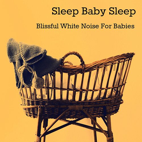 Sleep Baby Sleep - Blissful White Noise Music Sleeping Babies (Baby White Noise) by Baby Sleep Sleep