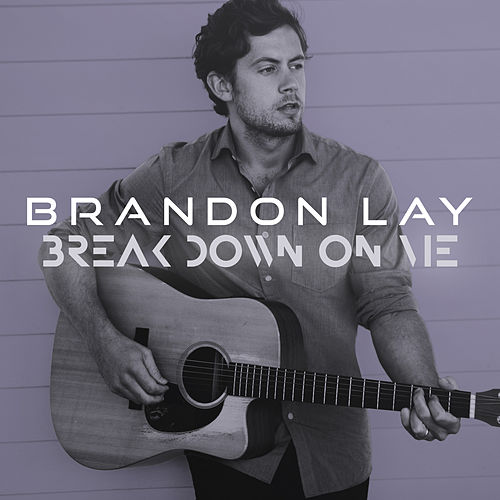 Break Down On Me by Brandon Lay
