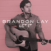 Let It by Brandon Lay