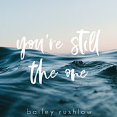 You're Still The One (Acoustic) di Bailey Rushlow