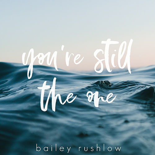 You're Still The One (Acoustic) by Bailey Rushlow