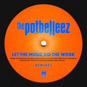 Let the Music Do the Work (Remixes) von The Potbelleez