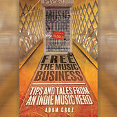 Free the Music Business: Tips & Tales from an Indie Music Nerd de Various Artists