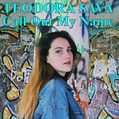 Call out My Name by Teodora Sava