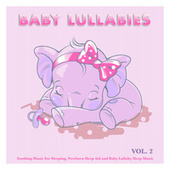Baby Lullabies: Soothing Music For Sleeping, Newborn Sleep Aid and Baby Lullaby Sleep Music, Vol. 2 by Einstein Baby Lullaby Academy