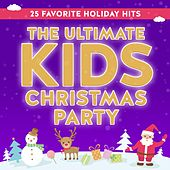 The Ultimate Kids Christmas Party: 25 Favorite Holiday Hits by Various Artists