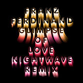Glimpse Of Love (Nightwave 6am Remix) von Franz Ferdinand