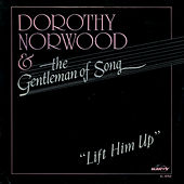 Lift Him Up by Dorothy Norwood