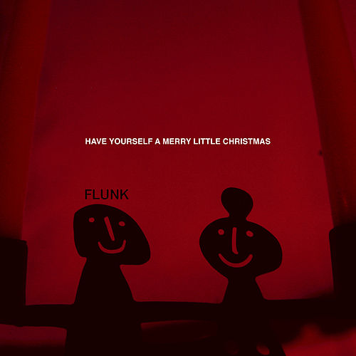 Have Yourself a Merry Little Christmas by Flunk