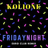 Friday Night (Euro Club Remix) by Kolione
