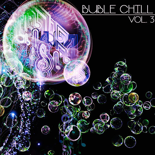 Buble Chill, Vol. 3 (Chill & Lounge Selection) von Various