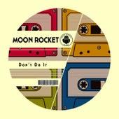 Don't Do It de Moon Rocket