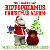 I Want a Hippopotamus for Christmas Album - The Christmas Hippopotamus Song Selection von Various Artists