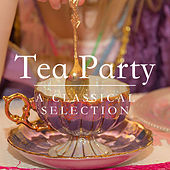 Tea Party: A Classical Selection von Various Artists